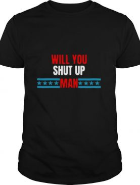 Will You Just Shut Up man Funny Trump Biden Debate Quote shirt