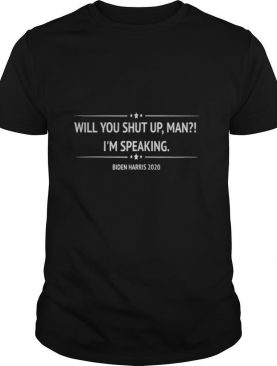 Will You Shut Up Man I'm Speaking Biden Harris shirt