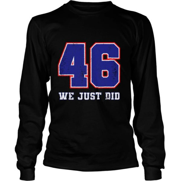 46 We Just Did 2020 President shirt