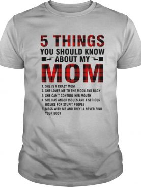 5 Things you should know about my mom shirt