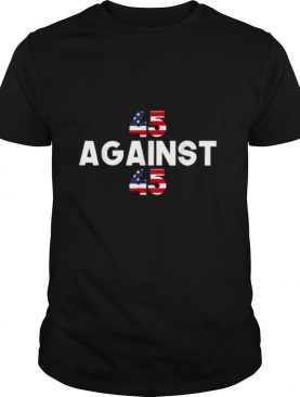 America USA Flag 45 Against 45 shirt
