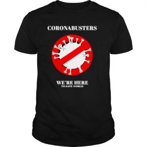 Coronabusters We're Here To Save World shirt