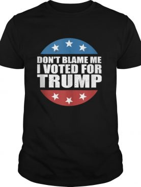 Don't Blame Me I Voted For America Republican shirt