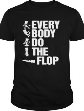 Every body do the flop shirt