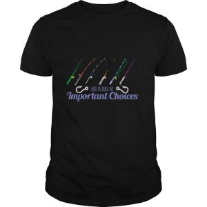 Fishing Life Is Full Of Choices Fish Rod Fisherman shirt