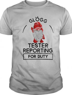 Gnome Glogg Tester Reporting For Duty shirt