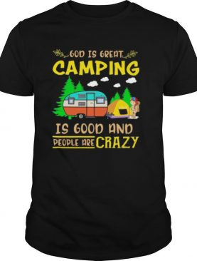 God Is Great Camping Is Good And People Are Crazy Vintage shirt