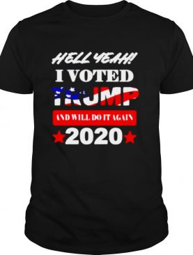 Hell Yeah I voted Trump and will do It again 2020 shirt