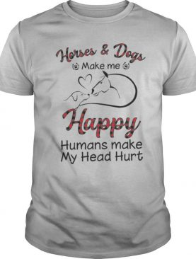 Horse & Dogs Make Me Happy Humans Make My Head Hurt shirt