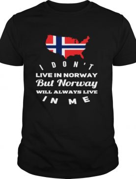 I Don't Live In Norway Will Always Live In Me shirt