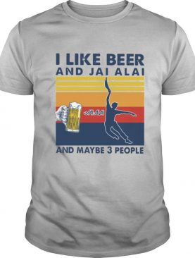 I Like Beer And Jai Alai And Maybe 3 People Vintage Retro shirt