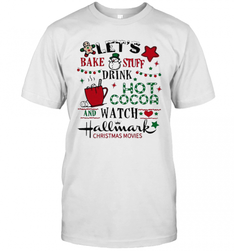 Lets Bake Stuff Drink Hot Cocoa And Watch Hallmark Christmas Movies T-Shirt Classic Men's T-shirt