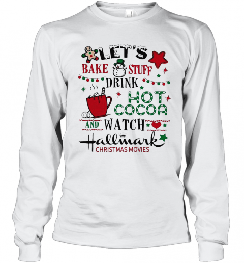 Lets Bake Stuff Drink Hot Cocoa And Watch Hallmark Christmas Movies T-Shirt Long Sleeved T-shirt