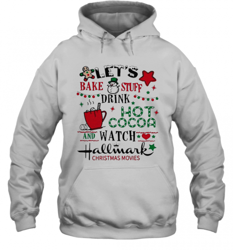 Lets Bake Stuff Drink Hot Cocoa And Watch Hallmark Christmas Movies T-Shirt Unisex Hoodie