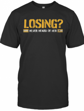 Losing Never Heard Of Her Pittsburgh T-Shirt