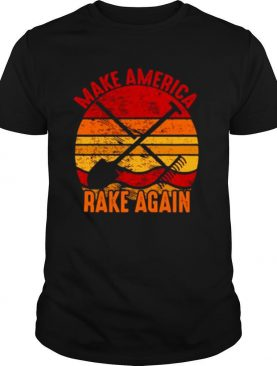 Make America Rake Again Mara Political Election Vintage shirt