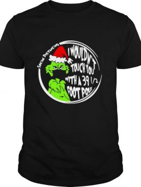 Merry christmas grinch mask i wouldn't touch you with a 39 foot pole social distancing shirt