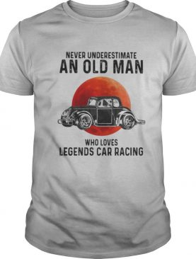 Never Underestimate An Old Man Who Loves Legends Car Racing Moon Blood shirt