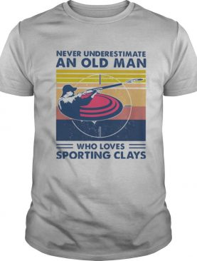 Never Underestimate An Old Man Who Loves Sporting Clays Vintage shirt