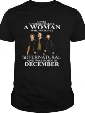 Never underestimate a woman who watches supernatural and was born in december shirt