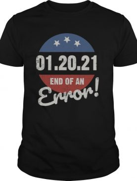 New Years Trump End Of An Error 2021 shirt