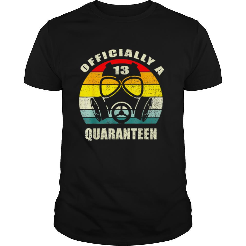 Officially A Quaranteen 13th Birthdaynager shirt0