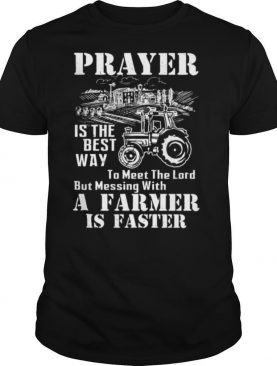 Prayer Is The Best Way To Meet The Lord But Messing With A Farmer Is Faster shirt