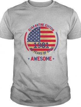 Quarantine Edition 1981 40 Years Of Being Awesome 40th Birthday 40 Years Old American Flag shirt