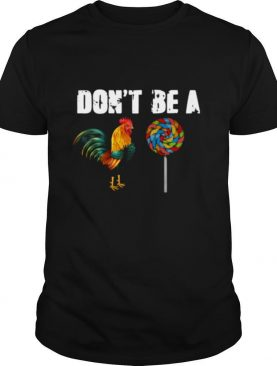 Rooster And Candy Don't Be A shirt
