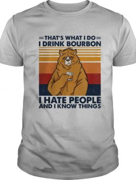 Thats What I Do I Drink Bourbon I Hate People And I Know Things Vintage Retro shirt