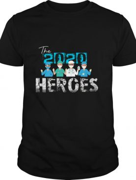 The 2020 Heroes Nurse Doctor Healthcare Quarantine shirt