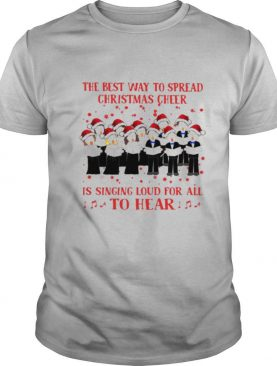The Best Way To Spread Christmas Cheer Is Singing Loud For All To Hear shirt