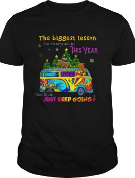 The Biggest Lesson For Everyone In This Year Has Been Just Keep Going shirt