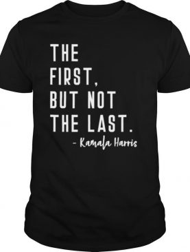 The First But Not The Last I May Be The First Girl shirt