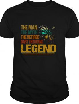 The Man The Myth The Retired Dart Throwing Legend shirt