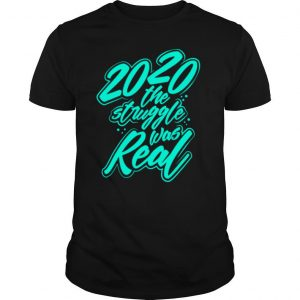 The Struggle Was Real 2020 shirt