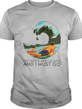 The Waves Are Calling And I Must Go shirt