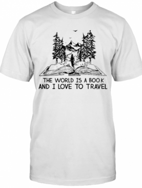 The World Is A Book And I Love To Travel T-Shirt