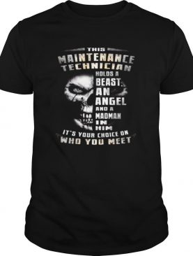 This Maintenance Technician Holds A Beast An Angel And A Madman In Him Its Your Choice On Who You Meet shirt
