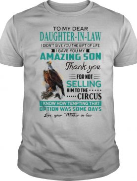 To My Dear Daughter In Law I Gave You My Amazing Son Thank You For Not Selling shirt