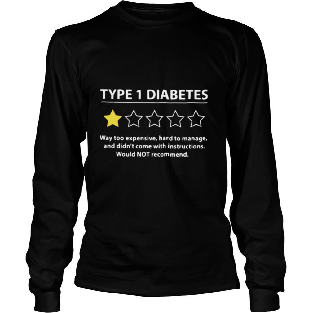 Type 1 Diabetes Way Too Expensive Hard To Manage And Didn't Come With Instructions Would Not Recommend shirt