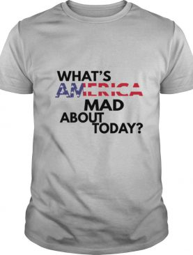 WHATS AMERICA MAD ABOUT TODAY shirt
