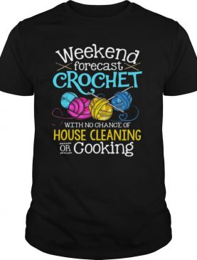 Weekend Forecast Crochet With No Change Of House Cleaning Or Cooking shirt
