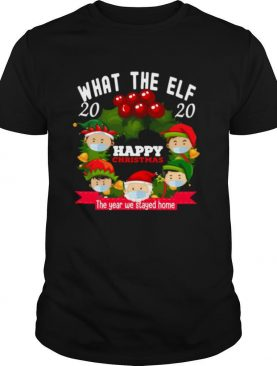 What The Elf 2020 Happy Christmas The Year We Stayed Home shirt