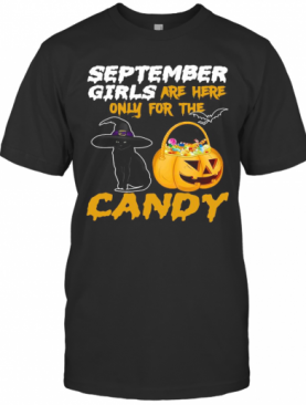 Witch Cat And Pumpkin September Girls Are Here Only For The Candy Halloween T-Shirt