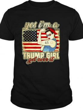 Yes I'm A Trump Girl Get Over It Trump 2020 American Flag shirt