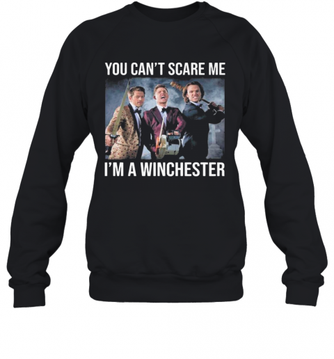 You Cant Scare Me Im A Winchester 2020 T-Shirt Unisex Sweatshirt