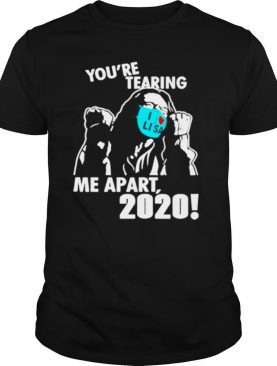 Youre tearing me apart 2020 shirt