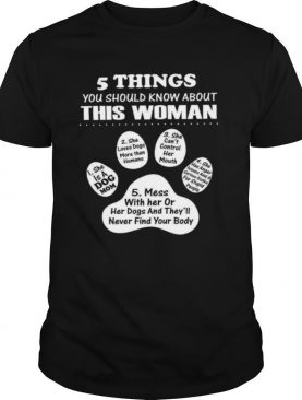 5 Things You Should Know About This Woman 1 She Is A Dog Mom 2 She Loves Dogs More Than Humans shirt