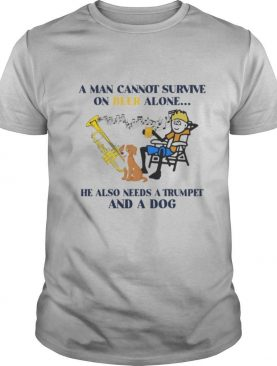A man cannot survive on beer alone he also needs a trumpet and a dog shirt